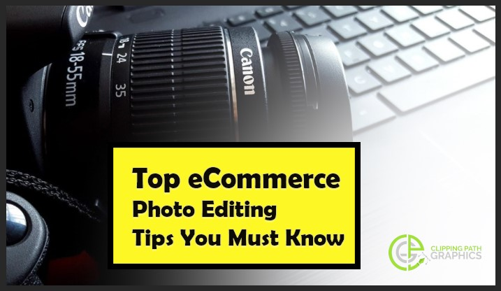 Top eCommerce Photo Editing Tips You Must Know