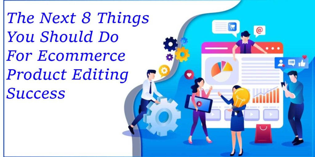 The Best Things About eCommerce Product Editing