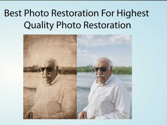 Best Photo Restoration For Highest Quality Photo Restoration