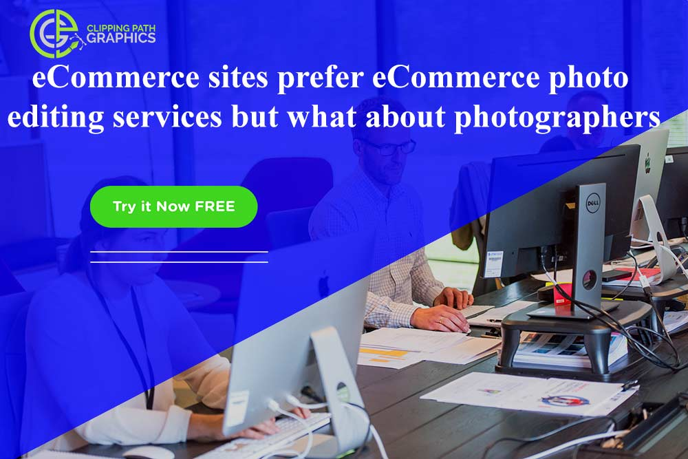 Now it's quite clear why eCommerce sites prefer eCommerce photo editing services but what about photographers